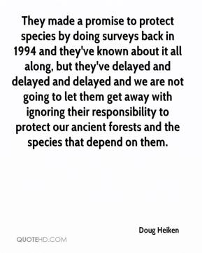 Doug Heiken - They made a promise to protect species by doing surveys back in 1994 and they've known about it all along, but they've delayed and delayed and delayed and we are not going to let them get away with ignoring their responsibility to protect our ancient forests and the species that depend on them.