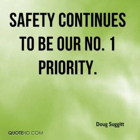 Doug Suggitt - Safety continues to be our No. 1 priority.