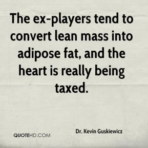 Dr. Kevin Guskiewicz - The ex-players tend to convert lean mass into adipose fat, and the heart is really being taxed.