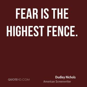 Fear is the highest fence.