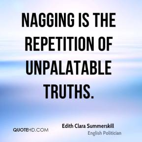 Nagging is the repetition of unpalatable truths.