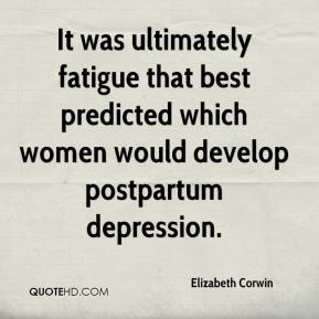 Elizabeth Corwin - It was ultimately fatigue that best predicted which women would develop postpartum depression.