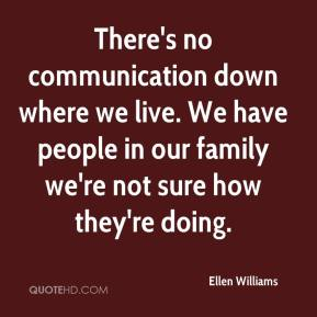 Ellen Williams - There's no communication down where we live. We have people in our family we're not sure how they're doing.