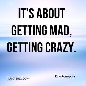 It's about getting mad, getting crazy.