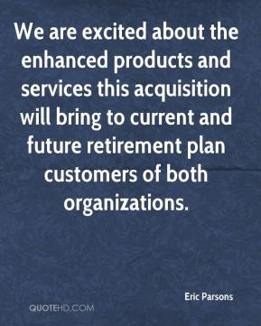 Eric Parsons - We are excited about the enhanced products and services this acquisition will bring to current and future retirement plan customers of both organizations.