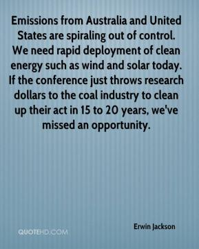 Erwin Jackson - Emissions from Australia and United States are spiraling out of control. We need rapid deployment of clean energy such as wind and solar today. If the conference just throws research dollars to the coal industry to clean up their act in 15 to 20 years, we've missed an opportunity.