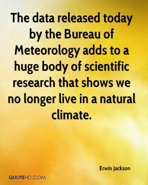 Erwin Jackson - The data released today by the Bureau of Meteorology adds to a huge body of scientific research that shows we no longer live in a natural climate.