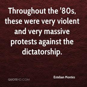 Esteban Montes - Throughout the '80s, these were very violent and very massive protests against the dictatorship.