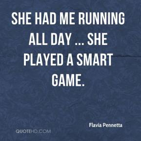 Flavia Pennetta - She had me running all day ... she played a smart game.