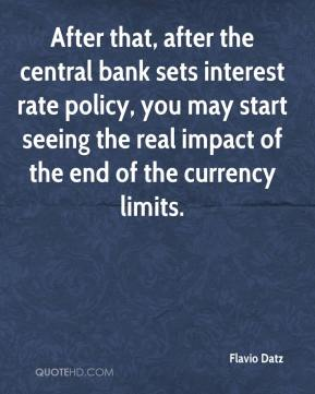 Flavio Datz - After that, after the central bank sets interest rate policy, you may start seeing the real impact of the end of the currency limits.
