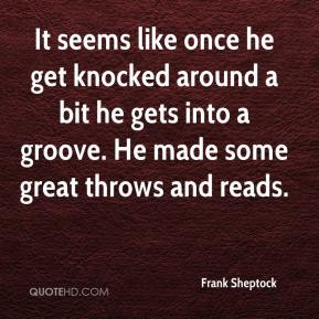Frank Sheptock - It seems like once he get knocked around a bit he gets into a groove. He made some great throws and reads.