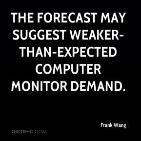 The forecast may suggest weaker-than-expected computer monitor demand.