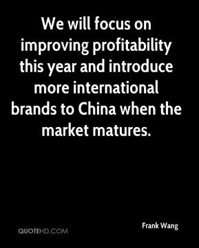 Frank Wang - We will focus on improving profitability this year and introduce more international brands to China when the market matures.