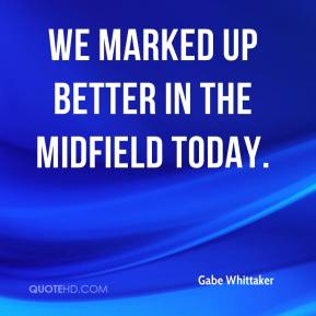Gabe Whittaker - We marked up better in the midfield today.