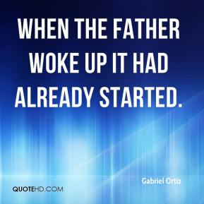 Gabriel Ortiz - When the father woke up it had already started.