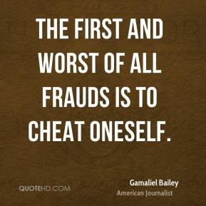 Gamaliel Bailey - The first and worst of all frauds is to cheat oneself.