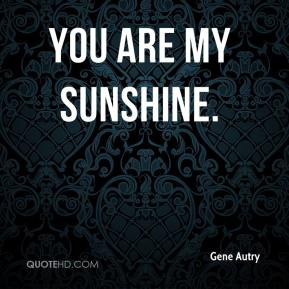 Gene Autry - You Are My Sunshine.