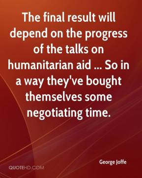 George Joffe - The final result will depend on the progress of the talks on humanitarian aid ... So in a way they've bought themselves some negotiating time.