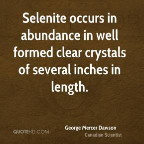George Mercer Dawson - Selenite occurs in abundance in well formed clear crystals of several inches in length.