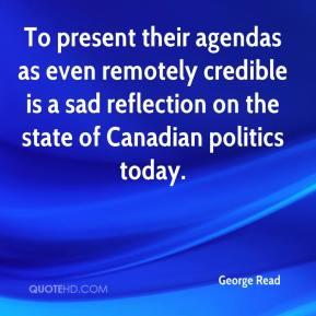 George Read - To present their agendas as even remotely credible is a sad reflection on the state of Canadian politics today.