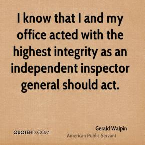 Gerald Walpin - I know that I and my office acted with the highest integrity as an independent inspector general should act.