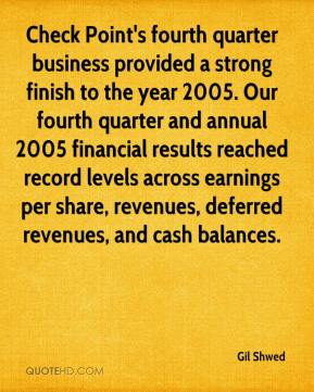 Gil Shwed - Check Point's fourth quarter business provided a strong finish to the year 2005. Our fourth quarter and annual 2005 financial results reached record levels across earnings per share, revenues, deferred revenues, and cash balances.