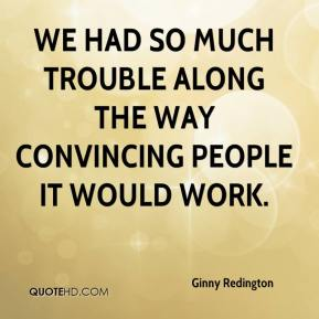 Ginny Redington - We had so much trouble along the way convincing people it would work.
