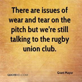 Grant Mayor - There are issues of wear and tear on the pitch but we're still talking to the rugby union club.