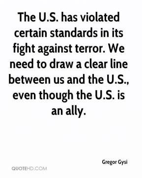 Gregor Gysi - The U.S. has violated certain standards in its fight against terror. We need to draw a clear line between us and the U.S., even though the U.S. is an ally.
