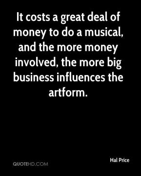 It costs a great deal of money to do a musical, and the more money involved, the more big business influences the artform.