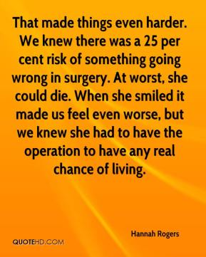 That made things even harder. We knew there was a 25 per cent risk of something going wrong in surgery. At worst, she could die. When she smiled it made us feel even worse, but we knew she had to have the operation to have any real chance of living.