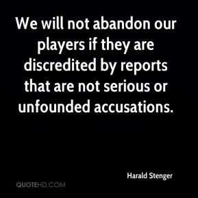 Harald Stenger - We will not abandon our players if they are discredited by reports that are not serious or unfounded accusations.