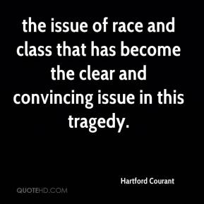Hartford Courant - the issue of race and class that has become the clear and convincing issue in this tragedy.