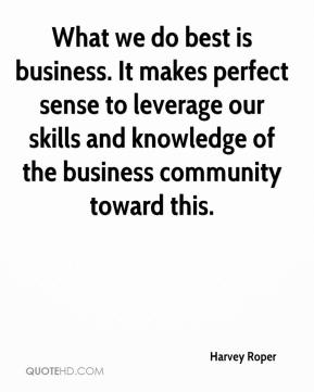 Harvey Roper - What we do best is business. It makes perfect sense to leverage our skills and knowledge of the business community toward this.