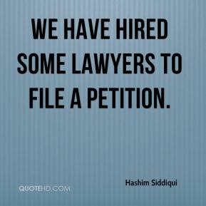 Hashim Siddiqui - We have hired some lawyers to file a petition.