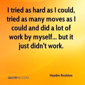 Hayden Roulston - I tried as hard as I could, tried as many moves as I could and did a lot of work by myself... but it just didn't work.