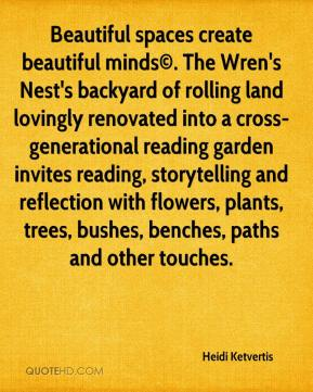 Heidi Ketvertis - Beautiful spaces create beautiful minds©. The Wren's Nest's backyard of rolling land lovingly renovated into a cross-generational reading garden invites reading, storytelling and reflection with flowers, plants, trees, bushes, benches, paths and other touches.