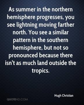 Hugh Christian - As summer in the northern hemisphere progresses, you see lightning moving farther north. You see a similar pattern in the southern hemisphere, but not so pronounced because there isn't as much land outside the tropics.