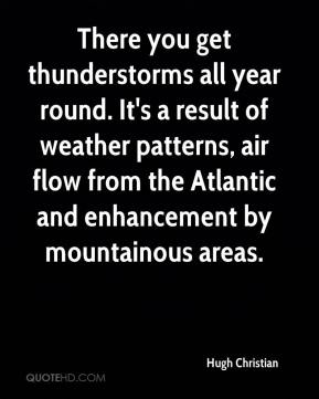 Hugh Christian - There you get thunderstorms all year round. It's a result of weather patterns, air flow from the Atlantic and enhancement by mountainous areas.