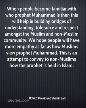 ICGKC President Shahir Sahi - When people become familiar with who prophet Muhammad is then this will help in building bridges of understanding, tolerance and respect amongst the Muslim and non-Muslim community. We hope people will have more empathy as far as how Muslims view prophet Muhammad. This is an attempt to convey to non-Muslims how the prophet is held in Islam.