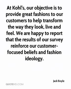 Jack Boyle - At Kohl's, our objective is to provide great fashions to our customers to help transform the way they look, live and feel. We are happy to report that the results of our survey reinforce our customer-focused beliefs and fashion ideology.