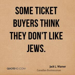 Jack L. Warner - Some ticket buyers think they don't like Jews.