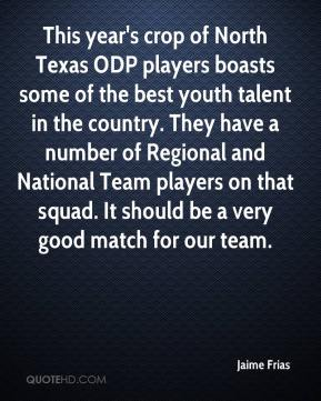 Jaime Frias - This year's crop of North Texas ODP players boasts some of the best youth talent in the country. They have a number of Regional and National Team players on that squad. It should be a very good match for our team.