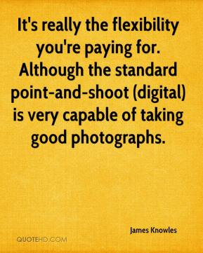 It's really the flexibility you're paying for. Although the standard point-and-shoot (digital) is very capable of taking good photographs.