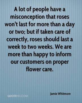 A lot of people have a misconception that roses won't last for more than a day or two; but if taken care of correctly, roses should last a week to two weeks. We are more than happy to inform our customers on proper flower care.