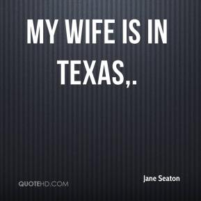 My wife is in Texas.