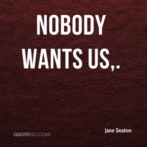 Jane Seaton  - Nobody wants us.
