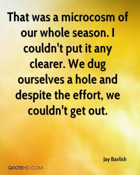 Jay Bavlish  - That was a microcosm of our whole season. I couldn't put it any clearer. We dug ourselves a hole and despite the effort, we couldn't get out.