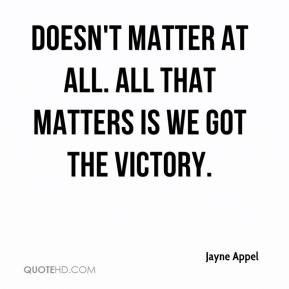 Jayne Appel  - Doesn't matter at all. All that matters is we got the victory.