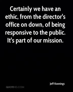 Jeff Koenings  - Certainly we have an ethic, from the director's office on down, of being responsive to the public. It's part of our mission.